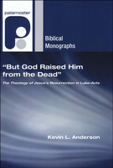But God Raised Him from the Dead: The Theology of Jesus' Resurrection in Luke & Acts