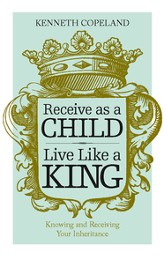 Receive as a Child, Live Like a King - eBook