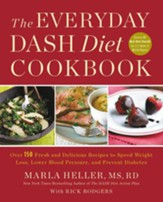 The Everyday DASH Cookbook: Over 150 Fresh and Delicious Recipes to Speed Weight Loss, Lower Blood Pressure, and Prevent Diabetes - eBook