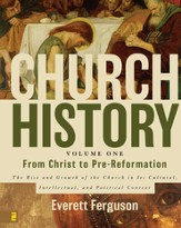 Church History Volume One: From Christ to Pre-Reformation: The Rise and Growth of the Church in Its Cultural, Intellectual, and Political Context - eBook