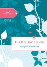 His Healing Hands: Finding God in Broken Places - eBook