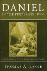 Daniel in the Preterists' Den: A Critical Look at Preterist Interpretations of Daniel