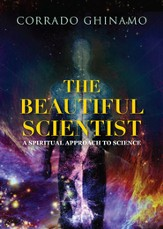 The Beautiful Scientist: A Spiritual Approach to Science - eBook