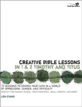 Creative Bible Lessons in 1& 2 Timothy and Titus: 12 Sessions to Deepen Your Faith in a World of Oppression, Danger, and Difficulty - eBook