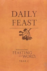 Daily Feast: Meditations from Feasting on the Word, Year C - eBook