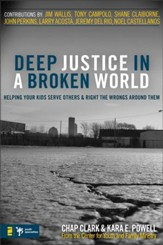 Deep Justice in a Broken World: Helping Your Kids Serve Others and Right the Wrongs around Them - eBook