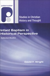 Infant Baptism in Historical Perspective: Collected Studies