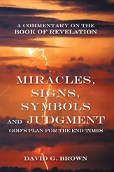 Miracles, Signs, Symbols and Judgment God's Plan for the End Times: A Commentary on the Book of Revelation - eBook