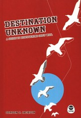 Destination Unknown: A Guide to Discovering God's Will