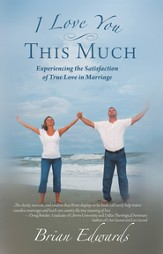 I Love You This Much: Experiencing the Satisfaction of True Love in Marriage - eBook