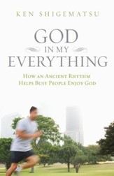 God in My Everything: How an Ancient Rhythm Helps Busy People Enjoy God - eBook