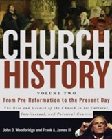 Church History, Volume Two: From the Pre-Reformation to Present Day: The Rise and Growth of the Church in Its Cultural, Intellectual, and Political Context - eBook