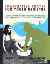 Imaginative Prayer for Youth Ministry: A Guide to Transforming Your Students' Spiritual Lives into Journey, Adventure, and Encounter - eBook