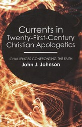 Currents in Twenty-First-Century Christian Apologetics: Challenges Confronting the Faith