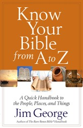 Know Your Bible from A to Z: A Quick Handbook to the People, Places, and Things - eBook