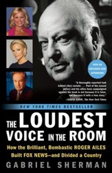 The Loudest Voice in the Room: Fox News and the Making of America - eBook