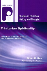 Trinitarian Spirituality: John Owen and the Doctrine of God in Western Devotion