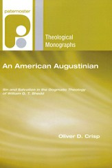 An American Augustinian: Sin and Salvation in the Dogmatic Theology of William G. T. Shedd