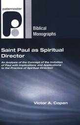 Saint Paul as Spiritual Director: An Analysis of the Concept of the Imitation of Paul with Implications and Applications to the Practice of Spiritual Direction