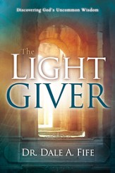 The Light Giver: Discovering God's Uncommon Wisdom - eBook