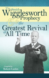 The Smith Wigglesworth Prophecy and the Greatest Revival of All Time - eBook