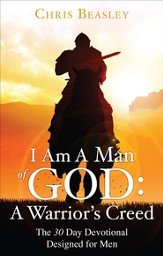 I Am A Man of God: A Warrior's Creed: The 30 Day Devotional Designed for Men - eBook