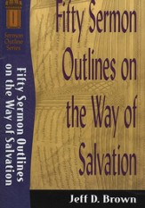 Fifty Sermon Outlines on the Way of Salvation (Sermon Outline Series Book #) - eBook