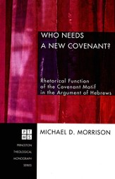 Who Needs a New Covenant?: Rhetorical Function of the Covenant Motif in the Argument of Hebrews