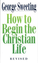 How to Begin the Christian Life, Revised