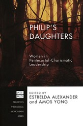 Philip's Daughters: Women in Pentecostal-Charismatic Leadership