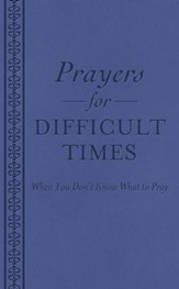 Prayers for Difficult Times: When You Don't Know What to Pray - eBook