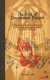 The Book of Uncommon Prayer: Contemplative and Celebratory Prayers and Worship Services for Youth Ministry - eBook