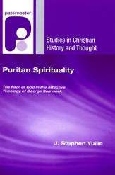 Puritan Spirituality : The Fear of God in the Affective Theology of George Swinnock