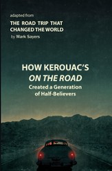 How Kerouac's On the Road Shaped Western Culture and the Church: Adapted from: The Road Trip that Changed the World / Abridged - eBook