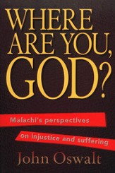 Where Are You, God? Malachi's Perspectives on Injustice and Suffering