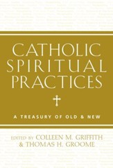 Catholic Spiritual Practices: A Treasury of Old and New - eBook