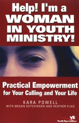 Help! I'm a Woman in Youth Ministry!: Practical Empowerment for Your Calling and Your Life - eBook