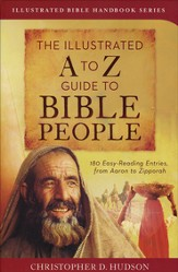 The Illustrated A to Z Guide to Bible People: 180 Easy-Reading Entries, from Aaron to Zipporah