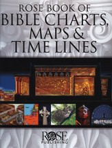Rose Book of Bible Charts, Maps & Time Lines--Volume 1 (Original Edition)