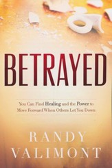 Betrayed: You CAN Find Healing and the Power to Move Forward When Others Let You Down