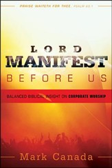 Lord Manifest Before Us: Balanced Biblical Insight on Corporate Worship