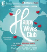 Happy Wives Club: One Woman's Worldwide Search for the Secrets of a Great Marriage - unabridged audio book on CD