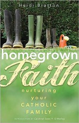 Homegrown Faith: Nurturing Your Catholic Family