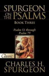 Spurgeon on the Psalms, Book Three: Psalm 51 Through Psalm 79