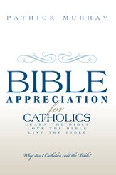 Bible Appreciation for Catholics: Learn the Bible. Love the Bible. Live the Bible. - eBook