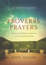 Proverbs Prayers: Praying the Wisdom of Proverbs into Your Life in 31 Days