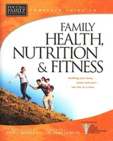 Focus on the Family Complete Guide to Family Health, Nutrition & Fitness