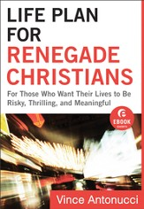 Life Plan for Renegade Christians (Ebook Shorts): For Those Who Want Their Lives to Be Risky, Thrilling, and Meaningful - eBook