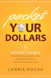Pocket Your Dollars: 5 Attitude Changes That Will Help You Pay Down Debt, Avoid Financial Stress, & Keep More of What You Make - eBook