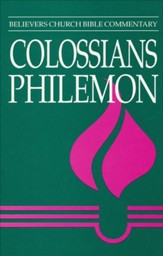 Colossians, Philemon: Believers  Church Bible Commentary
